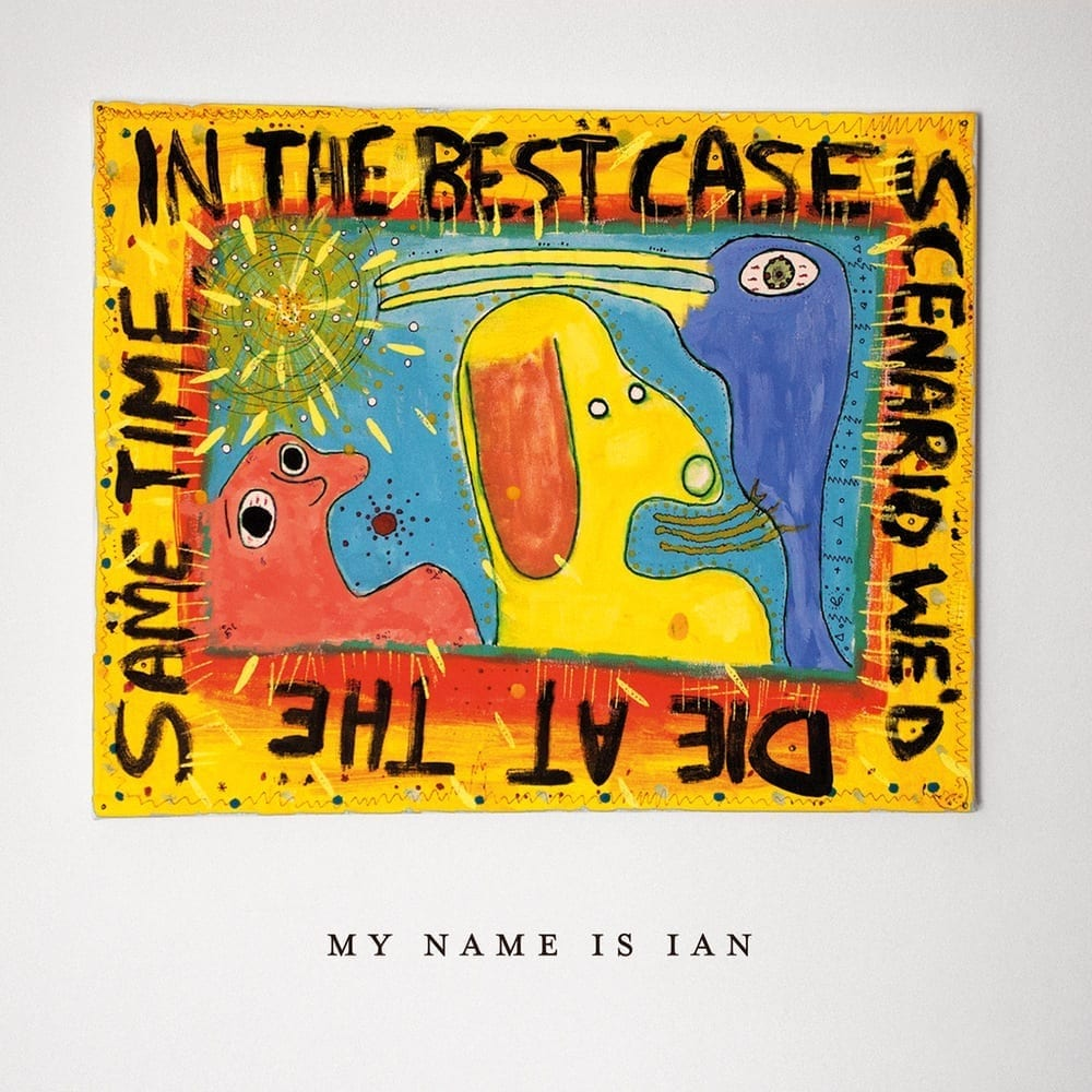 My Name is Ian – In The Best Case Scenario We'd Die At The Same Time