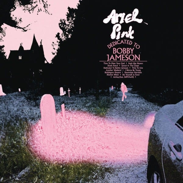 25. Ariel Pink - Dedicated to Bobby Jameson