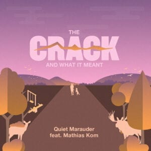 Quiet Marauder – The Crack And What It Meant (Feat. Mathias Kom)